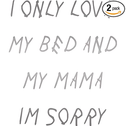 7e1b3b402 Amazon.com: I ONLY LOVE MY BED AND MY MAMA I'M SORRY (METALLIC ...