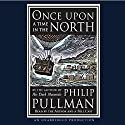 Once Upon a Time in the North Audiobook by Philip Pullman Narrated by Philip Pullman