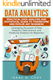 Data Analytics: Practical Data Analysis and Statistical Guide to Transform and Evolve Any Business  Leveraging the Power of Data Analytics, Data Science, ... and Data Driven Book 2) (English Edition)