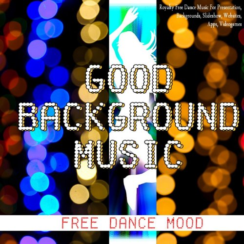 Good Background Music Free Dance - Royalty Free Dance Music for Presentation, Backgrounds, Slideshow, Websites, Apps, Videogames