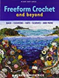 Freeform Crochet and Beyond: Bags, Cushions, Hats, Scarves and More (Milner Craft Series)