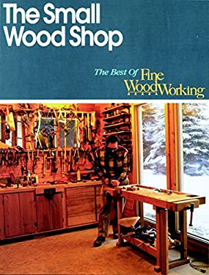 The Small Wood Shop Best Of Fine Woodworking Editors Of