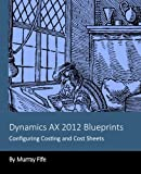 Dynamics AX 2012 Blueprints: Configuring Costing and Cost Sheets