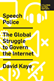 Speech Police: The Global Struggle to Govern the Internet