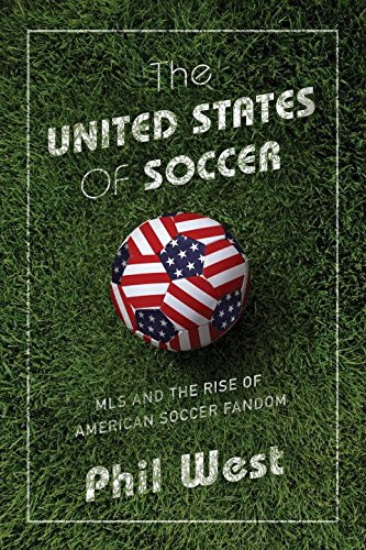 Book Cover: The United States of Soccer: MLS and the Rise of American Soccer Fandom