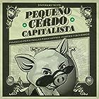 Pequeño cerdo capitalista: Finanzas personales para hippies, yuppies y bohemios [Small Capitalist Pig: Personal Finance for Hippies, Yuppies and Bohemians] Audiobook by Sofía Macías Narrated by Sofía Macías, Yeri Isunza Casanova