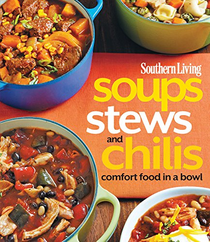 Southern Living Soups, Stews and Chilis: Comfort Food In A Bowl (Southern Living (Paperback Oxmoor)) (Southern Living Covers)