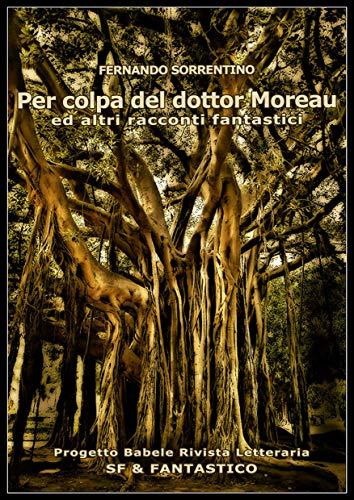Per colpa del dottor Moreau: ed altri racconti fantastici (I Libri di PB -