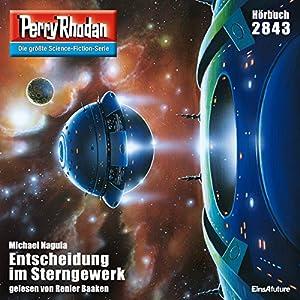 Entscheidung im Sterngewerk (Perry Rhodan 2843) Hörbuch