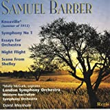 Samuel Barber: Knoxville (Summer of 1915) / Symphony No. 1 / Essay for Orchestra Nos. 1 & 2 / Night Flight / Scene from Shelley
