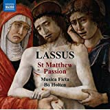 Lassus: St Matthew Passion [Musica Ficta; Bo Holten] [Naxos: 8573840]