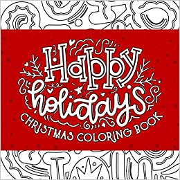 Happy Holidays Christmas Coloring Book Christmas Cheer Art And Quotes Coloring Pages Cheerful Christmas Coloring Books For Adults Lee Zanne Rixxi 9798692839091 Amazon Com Books