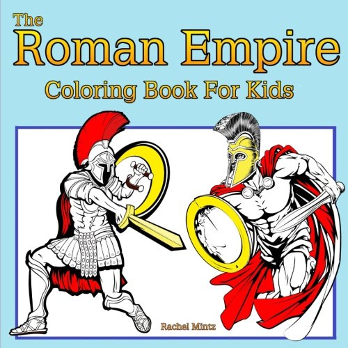 The Roman Empire - Coloring Book For Kids: Legion Soldiers, Gladiators, Roman Art  - For Ages 5-8 -