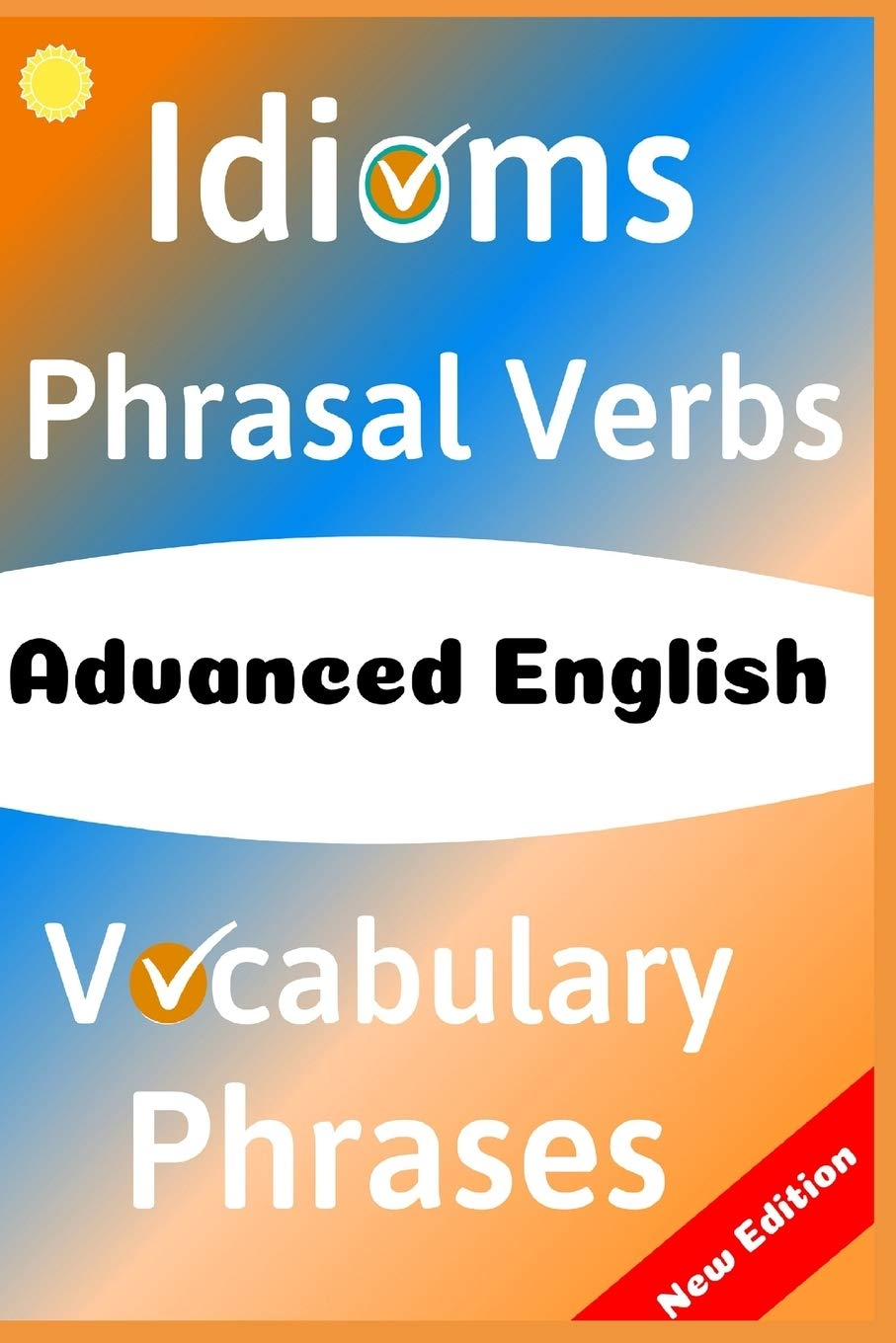 ADVANCED ENGLISH  Idioms Phrasal Verbs Vocabulary And Phrases  700 Expressions Of Academic Language  The Ultimate Guide Book Band 4