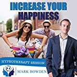 Increase Your Happiness Self Hypnosis CD - Hypnotherapy CD to Improve Happiness and Get Happy!