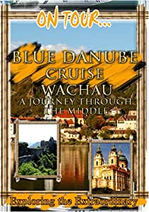 On Tour...  BLUE DANUBE CRUISE WACHAU A Journey Through The Middle Ages