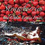 Strawberries and Other Erotic Fruits | Jerry L. Wheeler