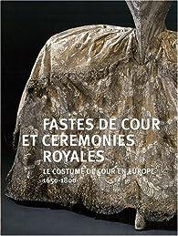 Fastes de cour et cérémonies royales : Le costumes de cour en Europe (1650-1800) par  Musée de la mode de la Ville de Paris