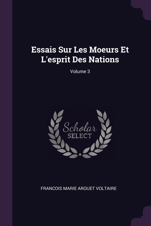 Download Essais Sur Les Moeurs Et L'esprit Des Nations; Volume 3 ebook