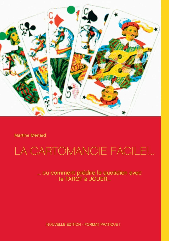 Amazon.fr - La cartomancie facile!...   ... ou comment prédire le quotidien  avec le tarot à jouer... - Martine Menard - Livres 2b7d426d18fc