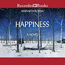 Happiness Audiobook by Aminatta Forna Narrated by Robin Miles