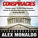 Conspiracies: Conspiracy Theories ? The Most Famous Conspiracies Including: The New World Order, False Flags, Government Cover-ups, CIA, & FBI Audiobook by Alex Monaldo Narrated by Jack Roughman