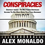 Conspiracies: Conspiracy Theories ? The Most Famous Conspiracies Including: The New World Order, False Flags, Government Cover-ups, CIA, & FBI | Alex Monaldo