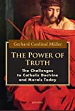 The Power of Truth: The Challenges to Catholic Doctrine and Morals Today