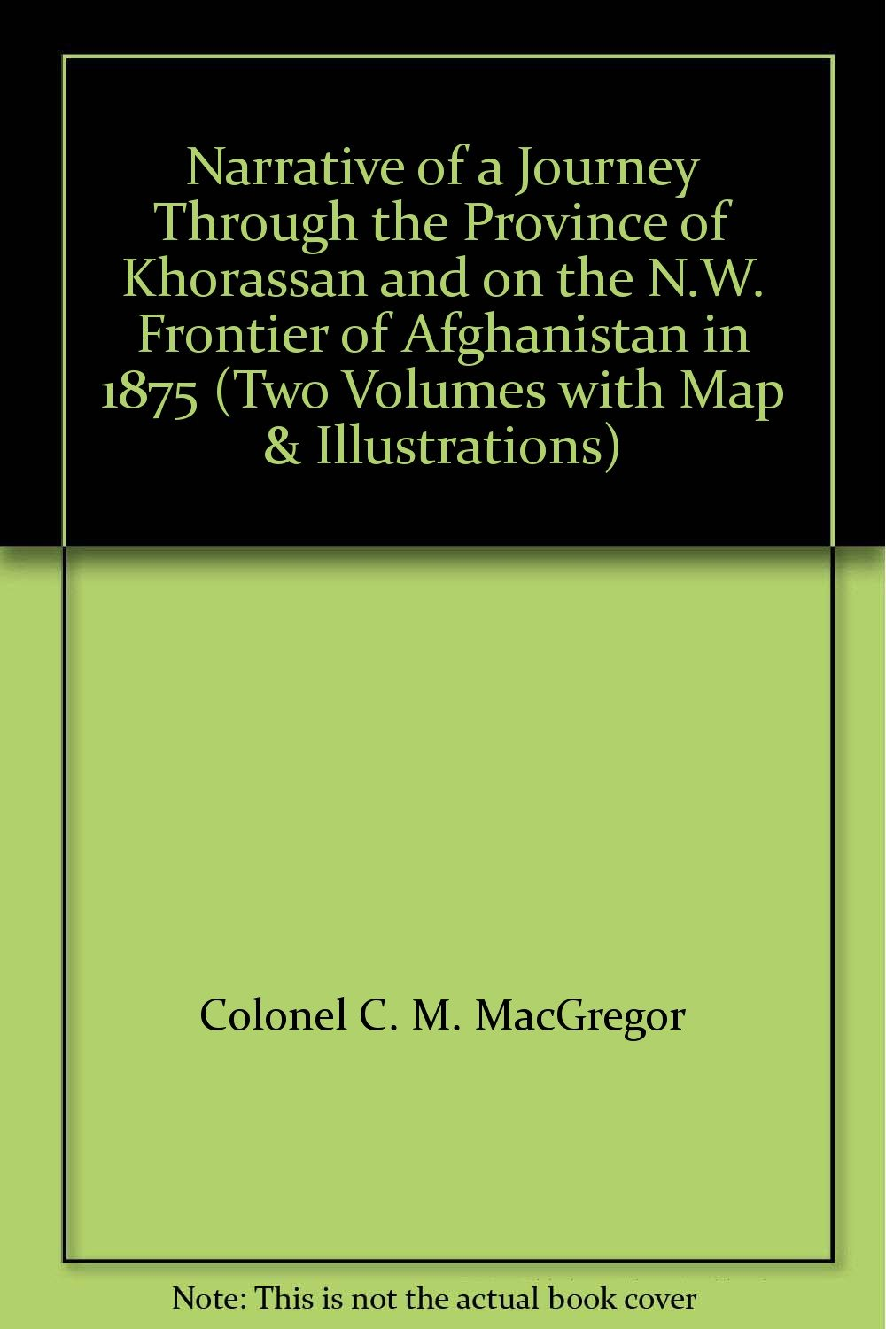 Narrative of a Journey Through the Province of Khorassan and on the N.W. Frontier of Afghanistan in 1875 (Two Volumes with Map & Illustrations)