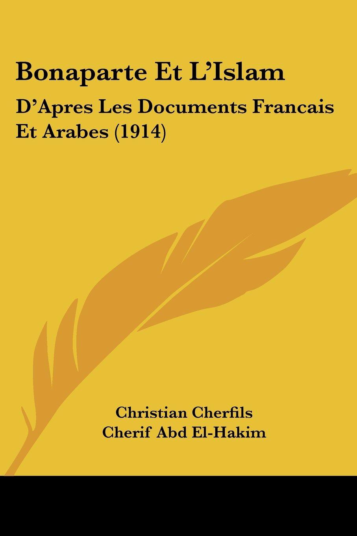 Read Online Bonaparte Et L'Islam: D'Apres Les Documents Francais Et Arabes (1914) (French Edition) pdf