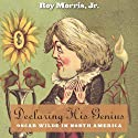 Declaring His Genius: Oscar Wilde in North America Audiobook by Roy Morris Jr. Narrated by Christa Lewis
