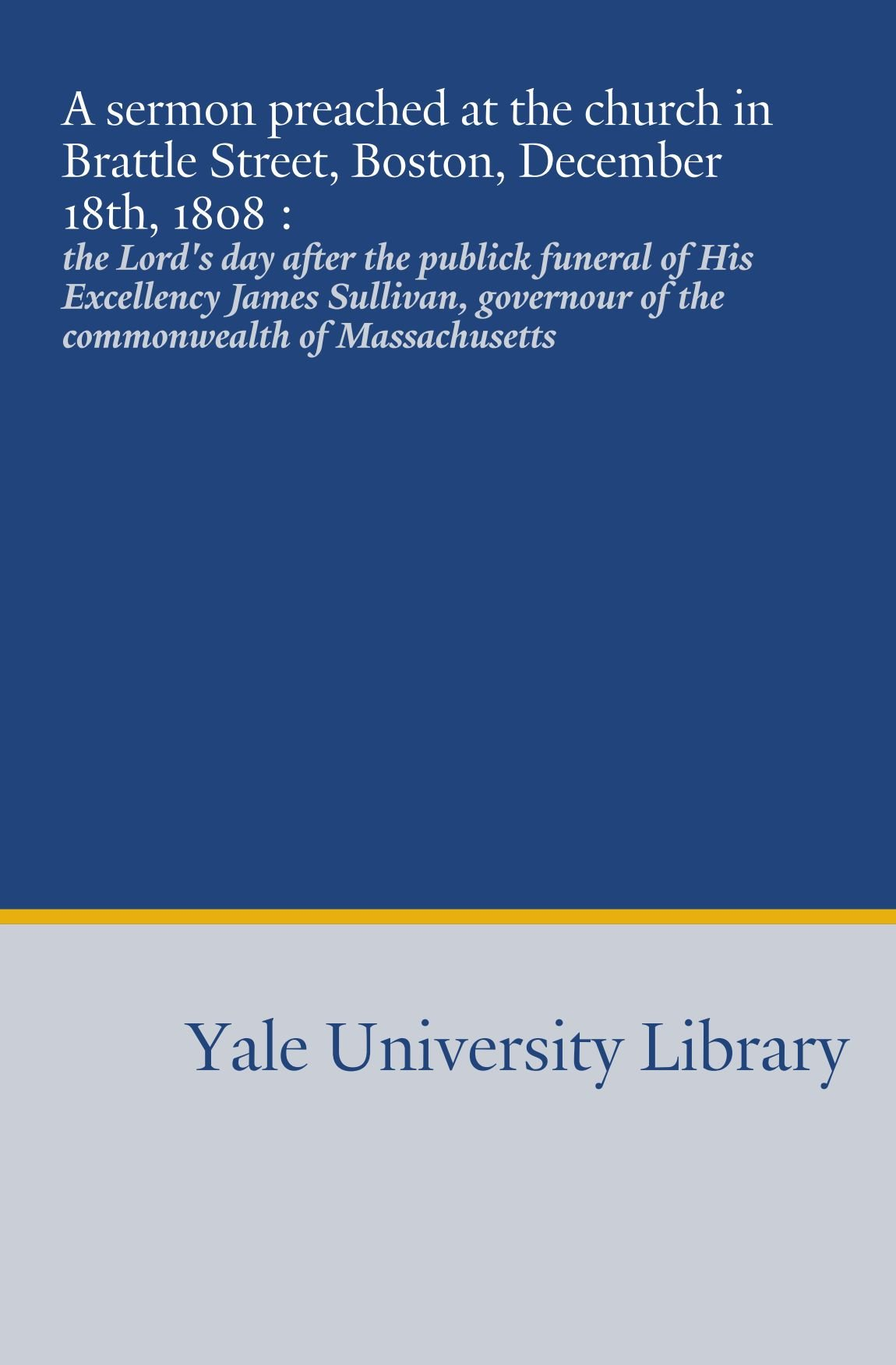 Download A sermon preached at the church in Brattle Street, Boston, December 18th, 1808 :: the Lord's day after the publick funeral of His Excellency James ... of the commonwealth of Massachusetts pdf epub