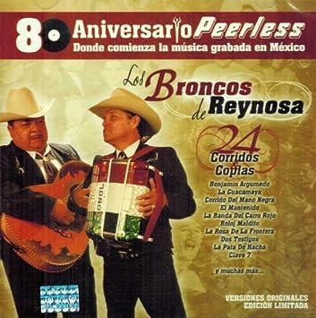 Los Broncos De Reynosa - Los Broncos De Reynosa (80 Aniversario 24 Corridos Y Coplas Peerless-756155) - Amazon.com Music