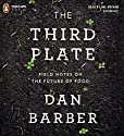 The Third Plate: Field Notes on the Future of Food Audiobook by Dan Barber Narrated by Dan Barber