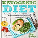 Ketogenic Diet: The Must Know How to and Avoid Guide for Beginners. Wicked Rapid Weight Loss Effortlessly Audiobook by Roy Nolan Narrated by Alex Lancer