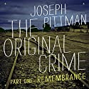 The Original Crime: Remembrance Audiobook by Joseph Pittman Narrated by Steven P. Woodard