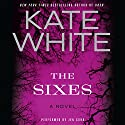 The Sixes: A Novel Audiobook by Kate White Narrated by Jennifer Cohn