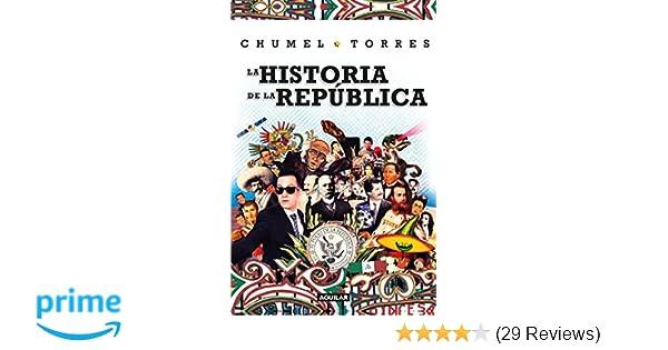 La historia de la República/ The History of the Republic (Spanish Edition): Chumel Torres: 9786073150057: Amazon.com: Books