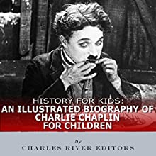 History for Kids: An Illustrated Biography of Charlie Chaplin for Children Audiobook by Charles River Editors Narrated by Tracey Norman