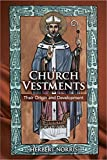 Church Vestments: Their Origin and Development