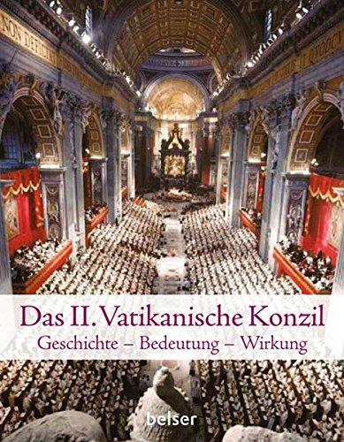 Das Zweite Vatikanische Konzil  Geschichte – Bedeutung   Wirkung