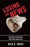 Losing the News: The Future of the News That Feeds Democracy (Institutions of American Democracy)