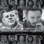 The Brilliant Disaster: JFK, Castro, and America's Doomed Invasion of Cuba | Jim Rasenberger