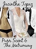 Purr Scent VI: The Matrimony: Purr Billionaire M/F/F Menage BDSM Erotic Romance (Purr Billionaire BDSM Trio Book 6)