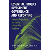 Essential Project Investment Governance and Reporting: Preventing Project Fraud and Ensuring Sarbanes-Oxley Compliance