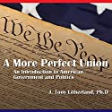 A More Perfect Union: An Introduction to American Government and Politics Audiobook by J. Tony Litherland Narrated by Corey Snow
