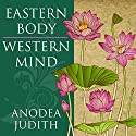 Eastern Body, Western Mind: Psychology and the Chakra System as a Path to the Self Hörbuch von Anodea Judith Gesprochen von: Laura Jennings