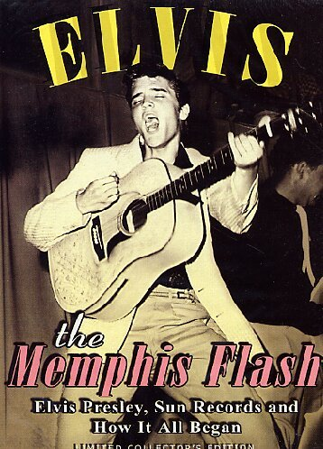Elvis Presley The King Of Rock And Roll - Elvis Presley: The Memphis Flash - Elvis Presley, Sun Records and How it All Began