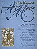 The Complete Ave Maria: Voice, Piano and Organ