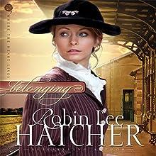 Belonging: Where the Heart Lives, Book 1 | Livre audio Auteur(s) : Robin Lee Hatcher Narrateur(s) : Laural Merlington